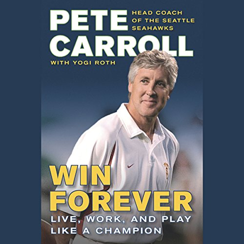 Win Forever     Live, Work, and Play Like a Champion              By:                                                                                                                                 Pete Carroll                               Narrated by:                                                                                                                                 Pete Carroll                      Length: 3 hrs and 54 mins     659 ratings     Overall 4.5