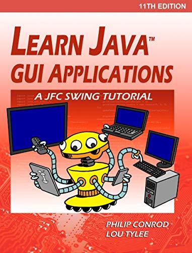 Learn Java GUI Applications - 11th Edition: A Netbeans JFC Swing Tutorial