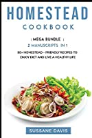 Homestead Cookbook: MEGA BUNDLE - 2 Manuscripts in 1 - 80+ Homestead - friendly recipes to enjoy diet and live a healthy life