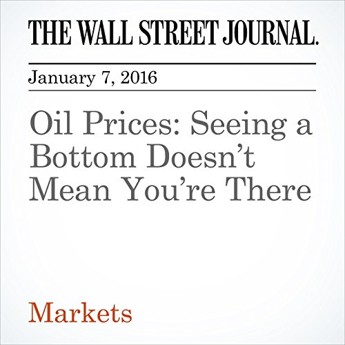 Oil Prices: Seeing a Bottom Doesn't Mean You're There cover art