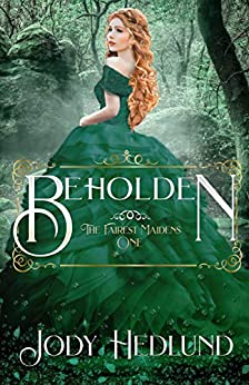Beholden (The Fairest Maidens Book 1) by [Jody Hedlund]