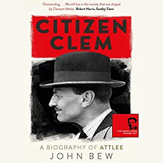 Citizen Clem     A Biography of Attlee              By:                                                                                                                                 John Bew                               Narrated by:                                                                                                                                 Roger Davis                      Length: 26 hrs and 45 mins     145 ratings     Overall 4.6