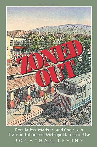 Compare Textbook Prices for Zoned Out: Regulation, Markets, and Choices in Transportation and Metropolitan Land Use 1 Edition ISBN 9781933115153 by Levine, Jonathan