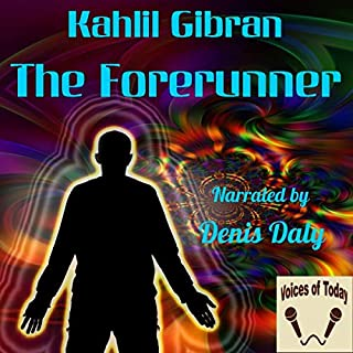 The Forerunner                   By:                                                                                                                                 Kahlil Gibran                               Narrated by:                                                                                                                                 Denis Daly                      Length: 47 mins     Not rated yet     Overall 0.0