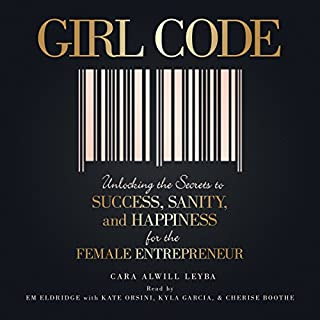Girl Code     Unlocking the Secrets to Success, Sanity, and Happiness for the Female Entrepreneur              By:                                                                                                                                 Cara Alwill Leyba                               Narrated by:                                                                                                                                 Em Eldridge,                                                                                        Kate Orsini,                                                                                        Kyla Garcia,                   and others                 Length: 3 hrs and 58 mins     2,347 ratings     Overall 4.5