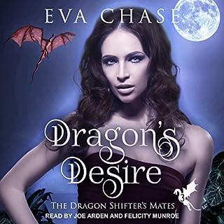 Dragon's Desire      The Dragon Shifter's Mates Series, Book 3              Auteur(s):                                                                                                                                 Eva Chase                               Narrateur(s):                                                                                                                                 Joe Arden,                                                                                        Felicity Munroe                      Durée: 6 h     1 évaluation     Au global 5,0