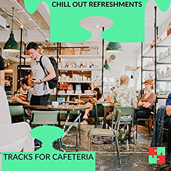Chill Out Refreshments - Tracks For Cafeteria
