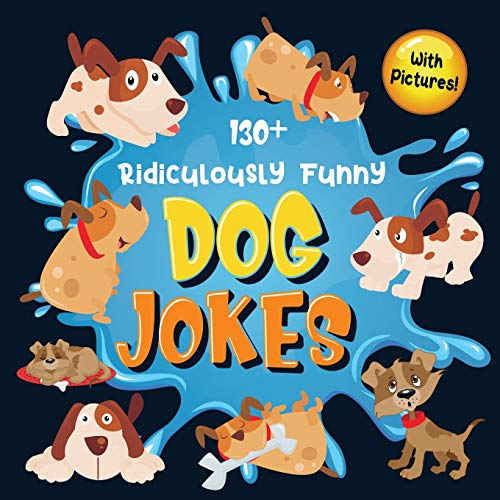 130+ Ridiculously Funny Dog Jokes: Hilarious & Silly Clean Puppy Dog Jokes for Kids | So Terrible, Even Your Dog Will Laugh Out Loud! (Funny Dog Gift for Dog Lover - With Pictures)