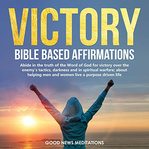 Victory Bible-Based Affirmations Audiobook By Good News Meditations cover art