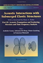 Acoustic Interactions with Submerged Elastic Structures - Part III: Acoustic Propagation and Scattering, Wavelets and Time Frequency Analysis (Stability, Vibration and Control of Systems, Series B)