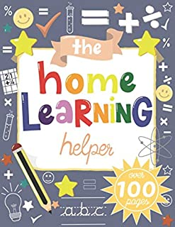 The Home Learning Helper: 12-in-1 Home School Learning Workbook: Over 100 Pages of Activities Including Handwriting Practi...