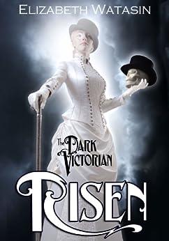 The Dark Victorian: Risen by [Elizabeth Watasin, JoSelle Vanderhooft]