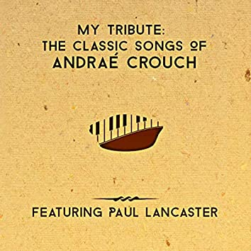 My Tribute: The Classic Songs of Andrae Crouch
