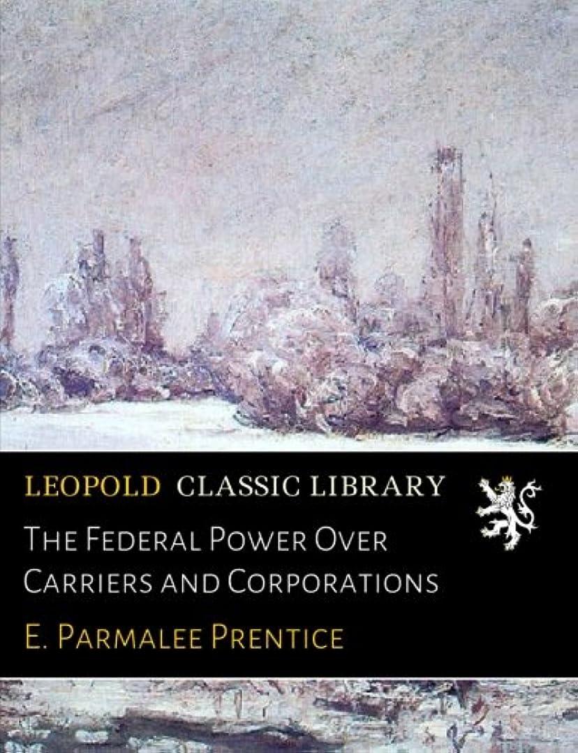 ホバート絶滅弱まるThe Federal Power Over Carriers and Corporations