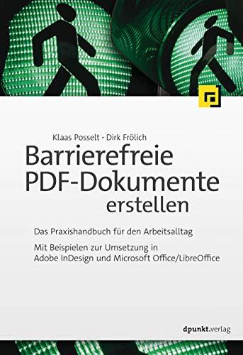 Barrierefreie PDF-Dokumente erstellen: Das Praxishandbuch für den Arbeitsalltag - Mit Beispielen zur Umsetzung in Adobe InDesign und Microsoft Office/LibreOffice