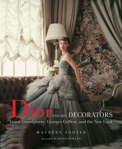 Price comparison product image Dior and His Decorators: Victor Grandpierre,  Georges Geffroy,  and the New Look