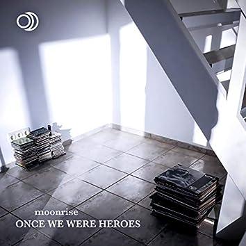 Once We Were Heroes