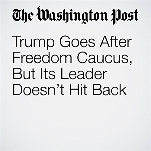 Trump Goes After Freedom Caucus, But Its Leader Doesn't Hit Back copertina