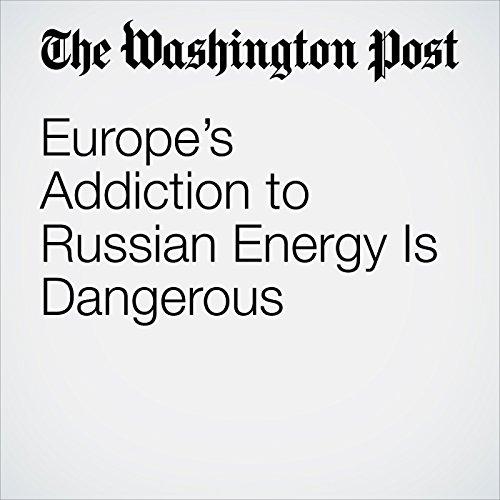 Europe's Addiction to Russian Energy Is Dangerous copertina