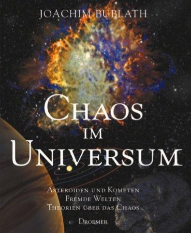 Chaos im Universum : Asteroiden und Kometen, fremde Welten, Theorien über das Chaos