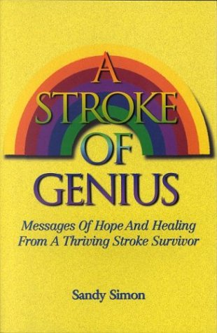A Stroke of Genius: Messages of Hope And Healing From A Thriving Stroke Survivor