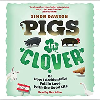 Pigs in Clover     Or How I Accidentally Fell in Love with the Good Life              By:                                                                                                                                 Simon Dawson                               Narrated by:                                                                                                                                 Ben Allen                      Length: 8 hrs and 30 mins     74 ratings     Overall 4.5