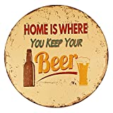 NEW DECO Beer Tin Sign Home is Where You Keep Your Beer Vintage Funny Rustic Metal Tin Sign Pub Store Man Cave Wall Deco Art Dia 12Inches(30cm)