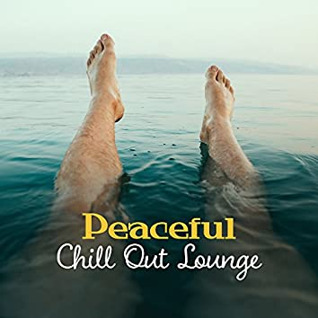 Peaceful Chill Out Lounge – Easy Listening, Stress Relief, Beach Relaxation, Calming Vibes