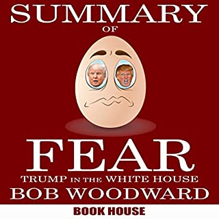Summary of Fear: Trump in the White House by Bob Woodward audiobook cover art