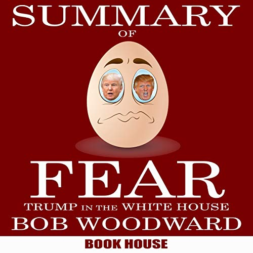 Summary of Fear: Trump in the White House by Bob Woodward cover art