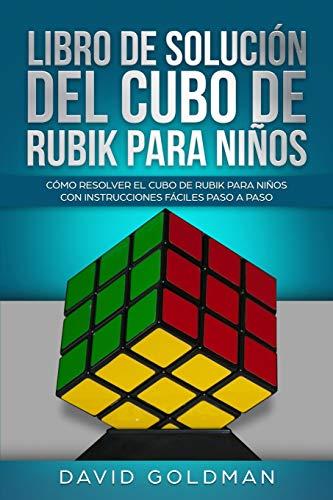 Libro de Solución del Cubo de Rubik para Niños: Cómo Resolver el Cubo de Rubik con Instrucciones Fáciles Paso a Paso para Niños (Español/Spanish Book in COLOR)