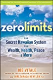 Zero Limits: The Secret Hawaiian System for Wealth, Health, Peace, and More - Vitale, Joe, Len, Ihaleakala Hew