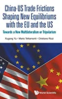 China-US Trade Frictions Shaping New Equilibriums With the EU and the US: Towards a New Multilateralism or Tripolarism