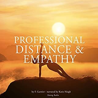 Professional distance and empathy                   By:                                                                                                                                 Frédéric Garnier                               Narrated by:                                                                                                                                 Katie Haigh                      Length: 1 hr and 17 mins     1 rating     Overall 2.0
