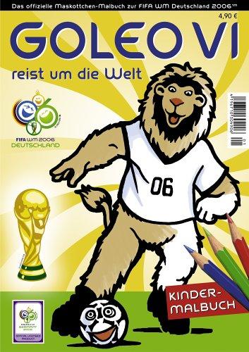 Goleo VI reist um die Welt: Das offizielle Maskottchen-Malbuch zur FIFA WM Deutschland 2006™