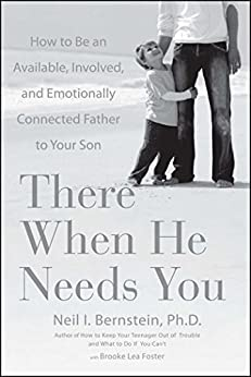 There When He Needs You: How to Be an Available, Involved, and Emotionally Connected Father to Your Son by [Neil I. Bernstein]