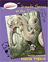 It Made Sense at the Time: Selected Sketches by Ursula Vernon 0971267065 Book Cover