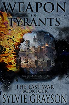 The Last War: Book Four, Weapon of Tyrants: Can a criminal enforcer be trusted to protect a woman on the run? by [Sylvie Grayson]