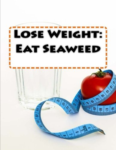 Lose Weight: Eat Seaweed