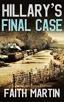 HILLARY'S FINAL CASE a gripping crime mystery full of twists (DI Hillary Greene Book 17) by [FAITH MARTIN]