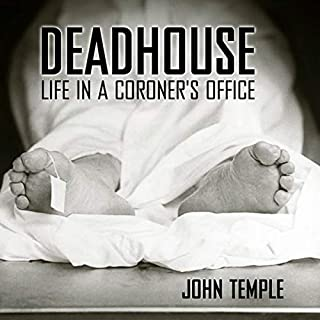 Deadhouse     Life in a Coroner's Office              By:                                                                                                                                 John Temple                               Narrated by:                                                                                                                                 Tim Lundeen                      Length: 6 hrs and 34 mins     7 ratings     Overall 4.4