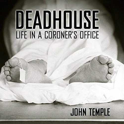 Deadhouse     Life in a Coroner's Office              De :                                                                                                                                 John Temple                               Lu par :                                                                                                                                 Tim Lundeen                      Durée : 6 h et 34 min     Pas de notations     Global 0,0
