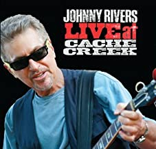 Johnny Rivers: Live At Cache Creek ~ 56 min ~~ My Buckets Got A Hole In It (previously unreleased)