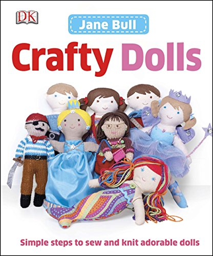 Crafty Dolls: Simple Steps to Sew and Knit Adorable Dolls