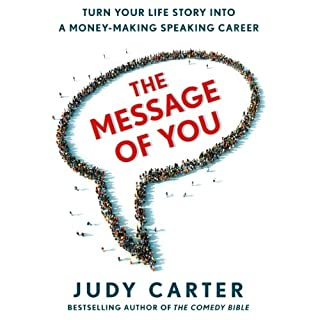 The Message of You     Turn Your Life Story into a Money-Making Speaking Career              By:                                                                                                                                 Judy Carter                               Narrated by:                                                                                                                                 Judy Carter                      Length: 10 hrs and 17 mins     53 ratings     Overall 4.8
