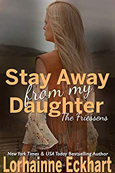 Stay Away From My Daughter (The Friessens Book 25) by [Lorhainne Eckhart]