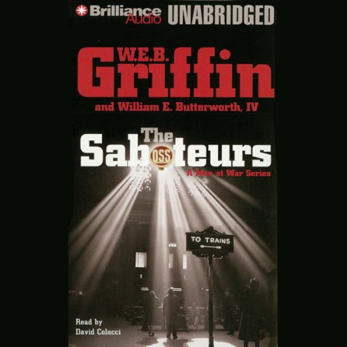 The Saboteurs     A Men at War Novel              By:                                                                                                                                 W. E. B. Griffin,                                                                                        William E. Butterworth IV                               Narrated by:                                                                                                                                 David Colacci                      Length: 11 hrs and 22 mins     246 ratings     Overall 4.3