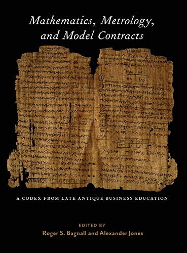 Mathematics, Metrology, and Model Contracts: A Codex From Late Antique Business Education (P.Math.) (ISAW Monographs) by Roger S. Bagnall