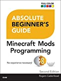 Absolute Beginner's Guide to Minecraft Mods Programming (English Edition)