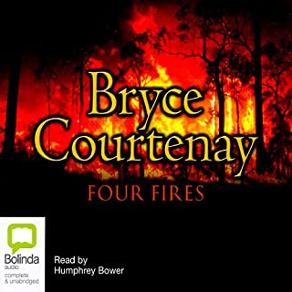 Four Fires                   By:                                                                                                                                 Bryce Courtenay                               Narrated by:                                                                                                                                 Humphrey Bower                      Length: 29 hrs and 5 mins     1,738 ratings     Overall 4.5